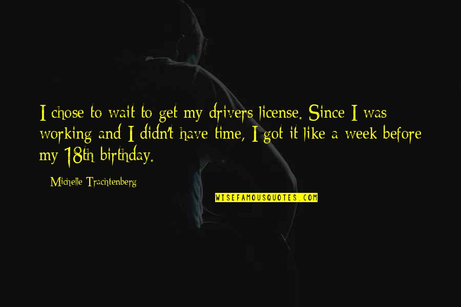 Birthday Before Quotes By Michelle Trachtenberg: I chose to wait to get my drivers