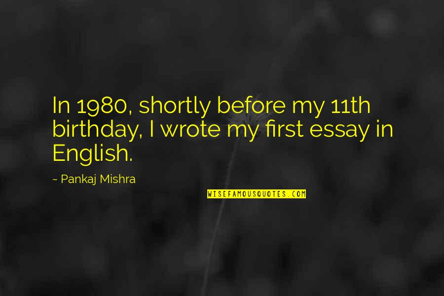 Birthday Before Quotes By Pankaj Mishra: In 1980, shortly before my 11th birthday, I