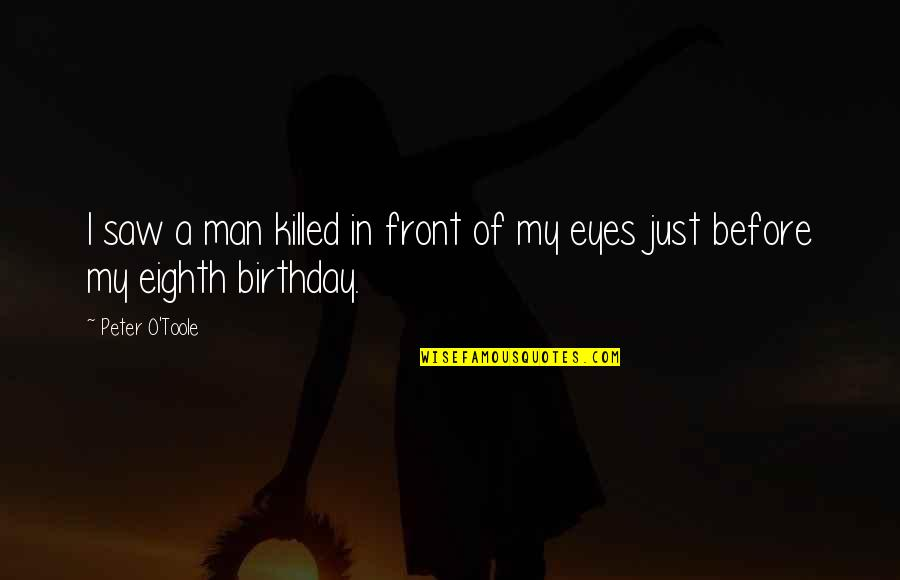 Birthday Before Quotes By Peter O'Toole: I saw a man killed in front of
