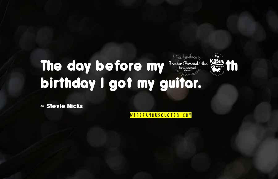 Birthday Before Quotes By Stevie Nicks: The day before my 16th birthday I got
