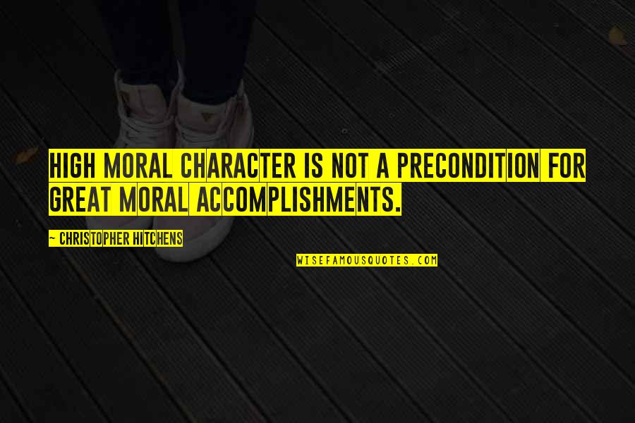 Birthday Countdown Quotes By Christopher Hitchens: High moral character is not a precondition for