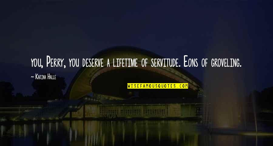 Birthday Countdown Quotes By Karina Halle: you, Perry, you deserve a lifetime of servitude.