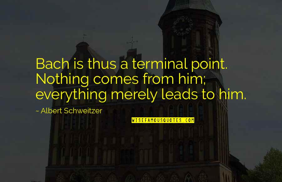 Birthday For My Sister Quotes By Albert Schweitzer: Bach is thus a terminal point. Nothing comes