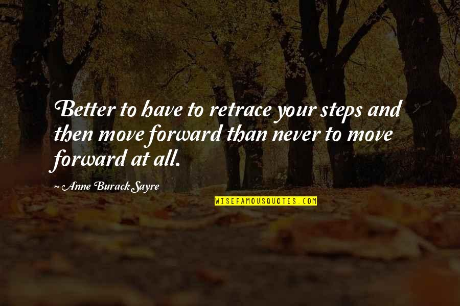 Birthday My Brother Quotes By Anne Burack Sayre: Better to have to retrace your steps and