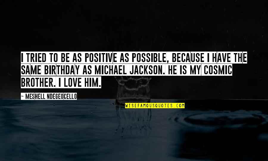 Birthday My Brother Quotes By Meshell Ndegeocello: I tried to be as positive as possible,