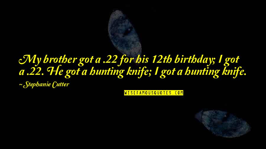 Birthday My Brother Quotes By Stephanie Cutter: My brother got a .22 for his 12th