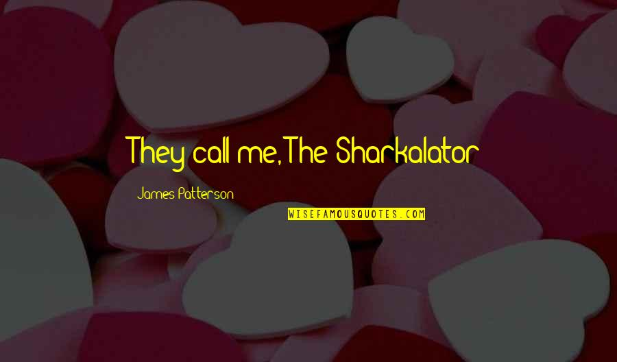 Birthday Quilting Quotes By James Patterson: They call me, The Sharkalator