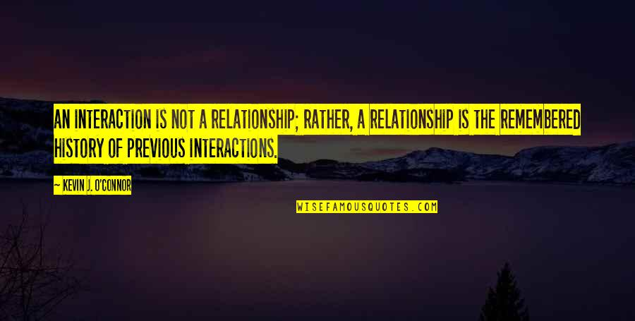 Birthday Quilting Quotes By Kevin J. O'Connor: an interaction is not a relationship; rather, a