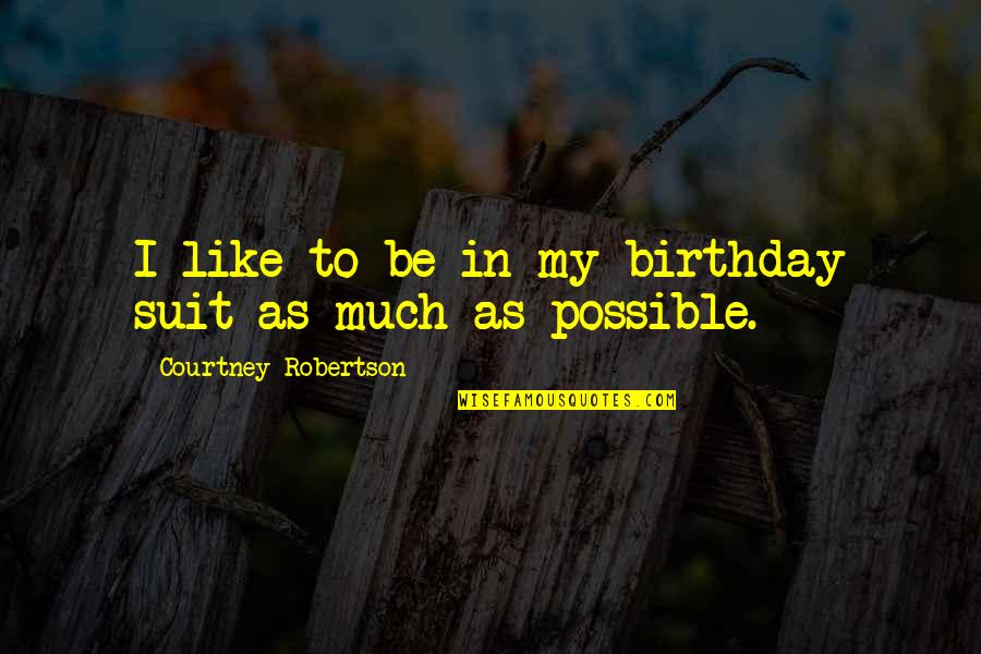 Birthday Suit Quotes By Courtney Robertson: I like to be in my birthday suit