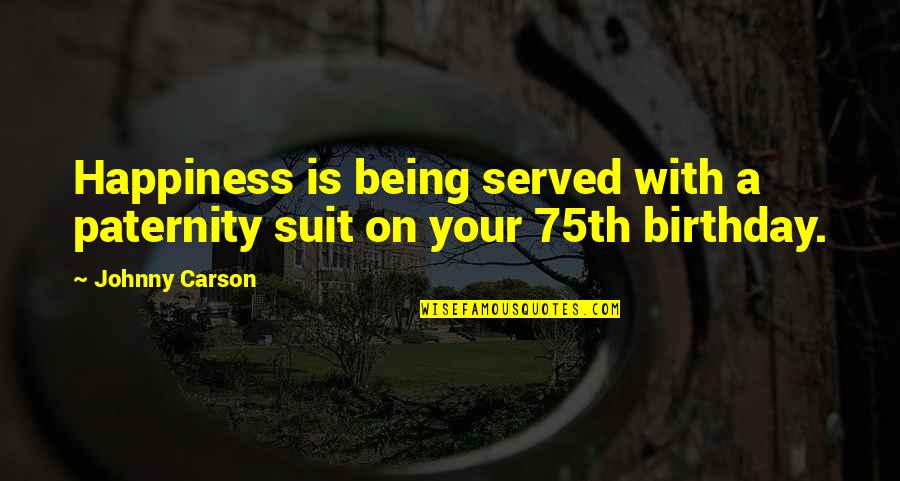 Birthday Suit Quotes By Johnny Carson: Happiness is being served with a paternity suit