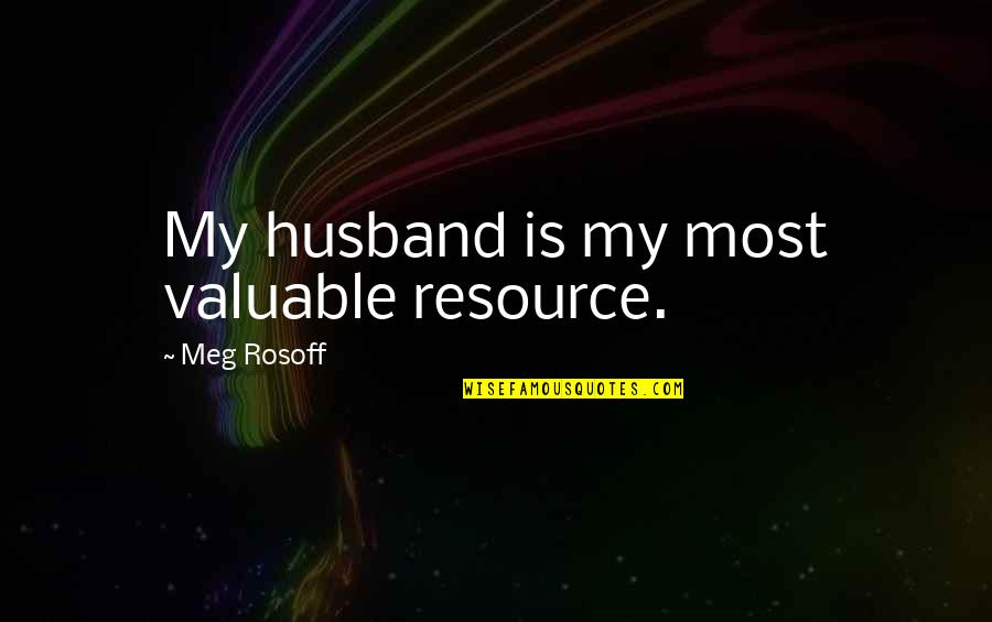 Birthday Suit Quotes By Meg Rosoff: My husband is my most valuable resource.