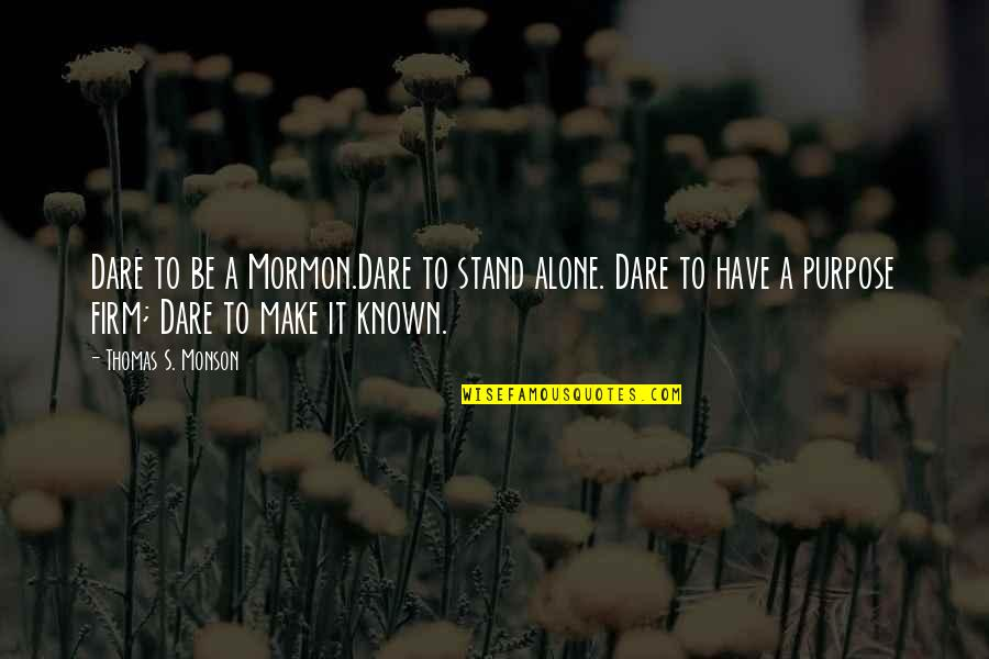Birthday Suit Quotes By Thomas S. Monson: Dare to be a Mormon.Dare to stand alone.