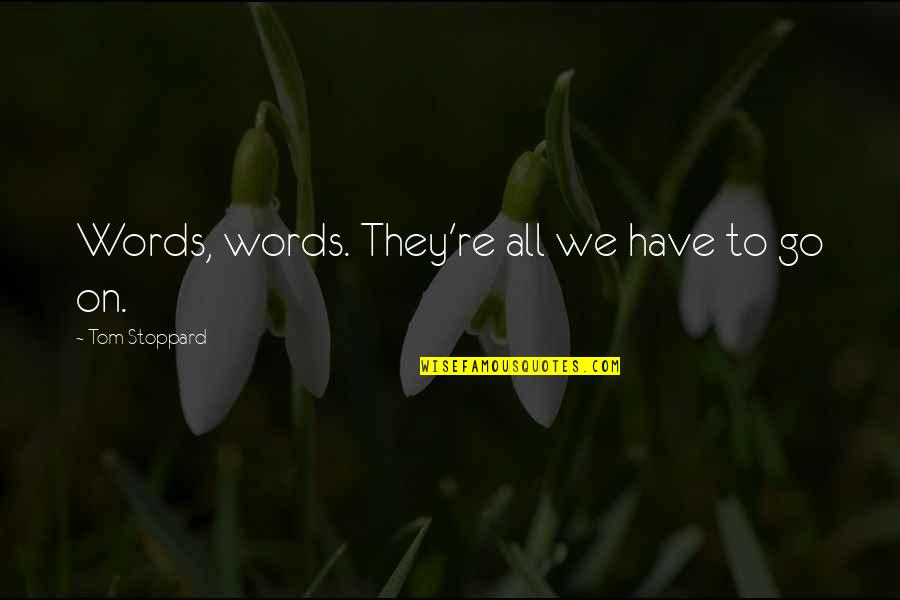 Birthday Suit Quotes By Tom Stoppard: Words, words. They're all we have to go