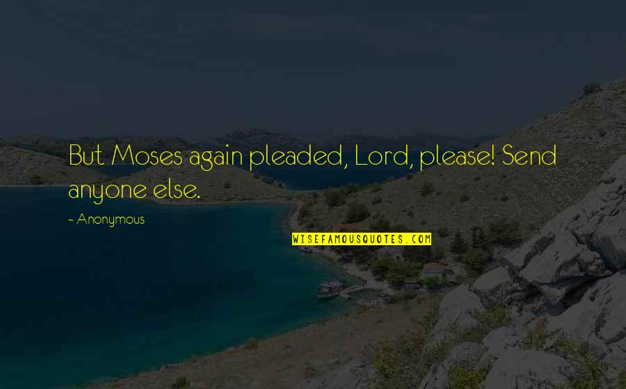 Birthday Surprises Quotes By Anonymous: But Moses again pleaded, Lord, please! Send anyone