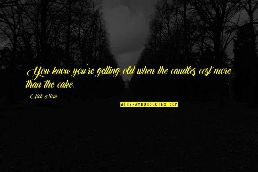 Birthdays And Getting Old Quotes By Bob Hope: You know you're getting old when the candles