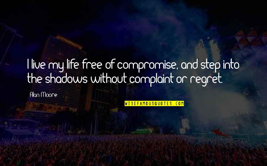 Birthmarks Quotes By Alan Moore: I live my life free of compromise, and