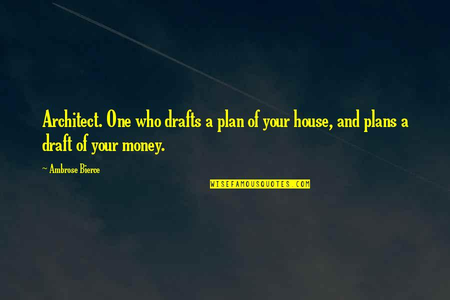 Birthmarks Quotes By Ambrose Bierce: Architect. One who drafts a plan of your