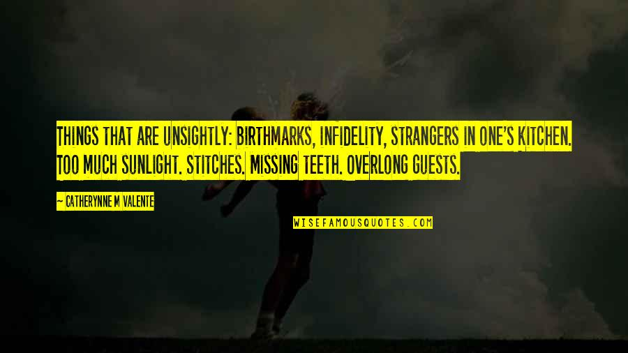 Birthmarks Quotes By Catherynne M Valente: Things that are unsightly: birthmarks, infidelity, strangers in