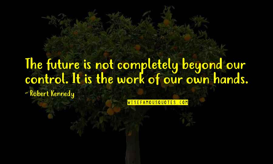 Birthmarks Quotes By Robert Kennedy: The future is not completely beyond our control.
