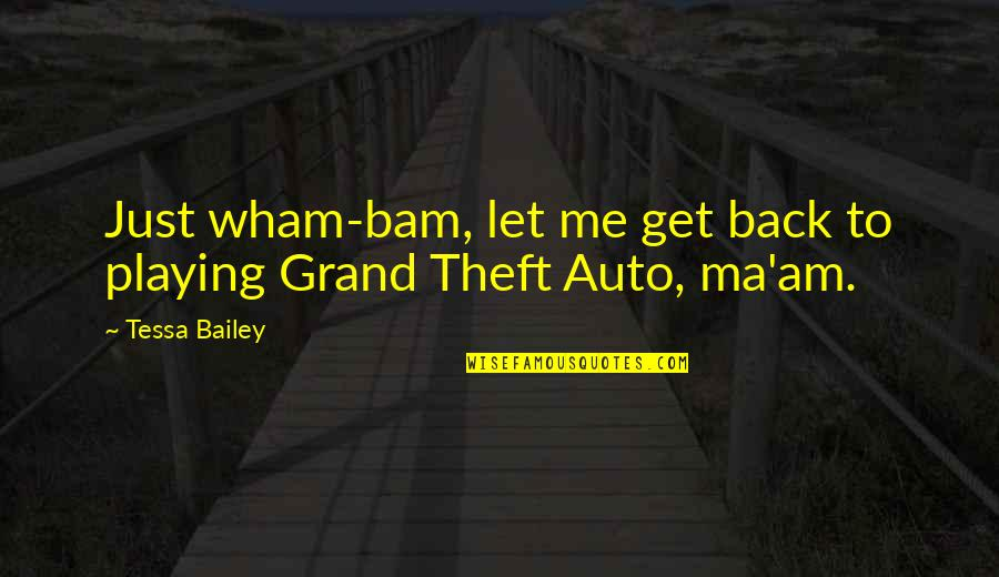 Bishop Tudor Bismark Quotes By Tessa Bailey: Just wham-bam, let me get back to playing