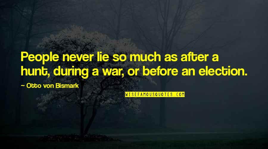 Bismark Quotes By Otto Von Bismark: People never lie so much as after a