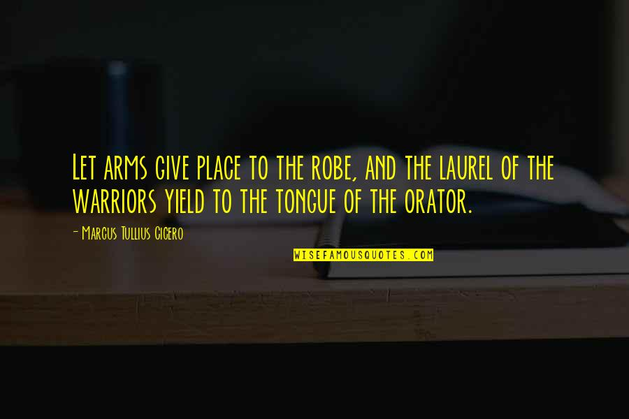 Biti Quotes By Marcus Tullius Cicero: Let arms give place to the robe, and