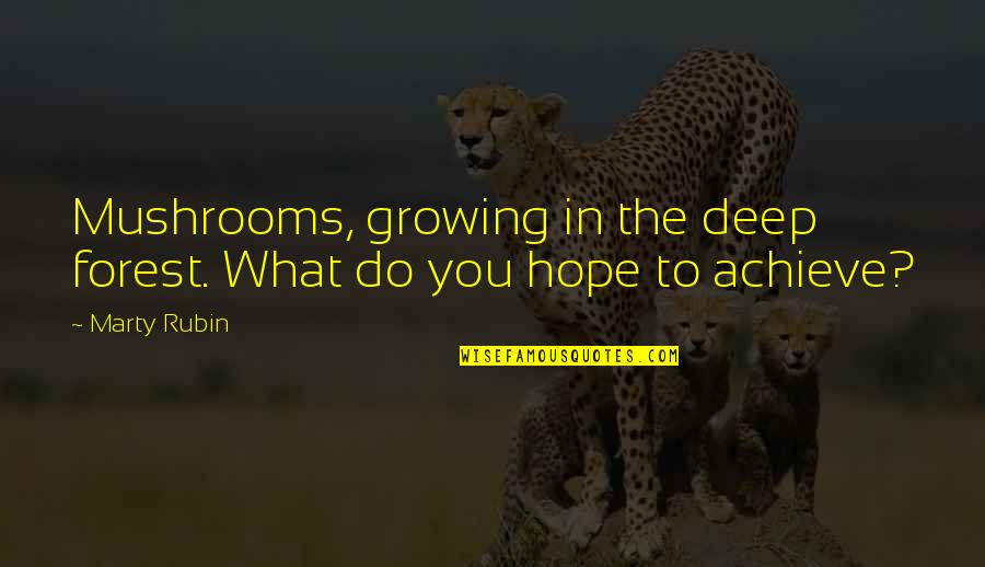 Biti Quotes By Marty Rubin: Mushrooms, growing in the deep forest. What do