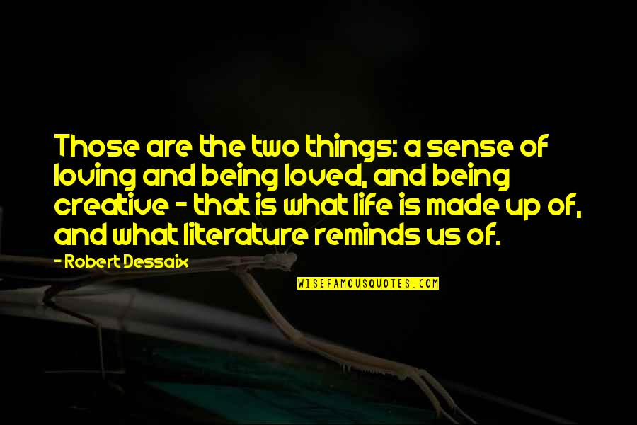 Biti Quotes By Robert Dessaix: Those are the two things: a sense of