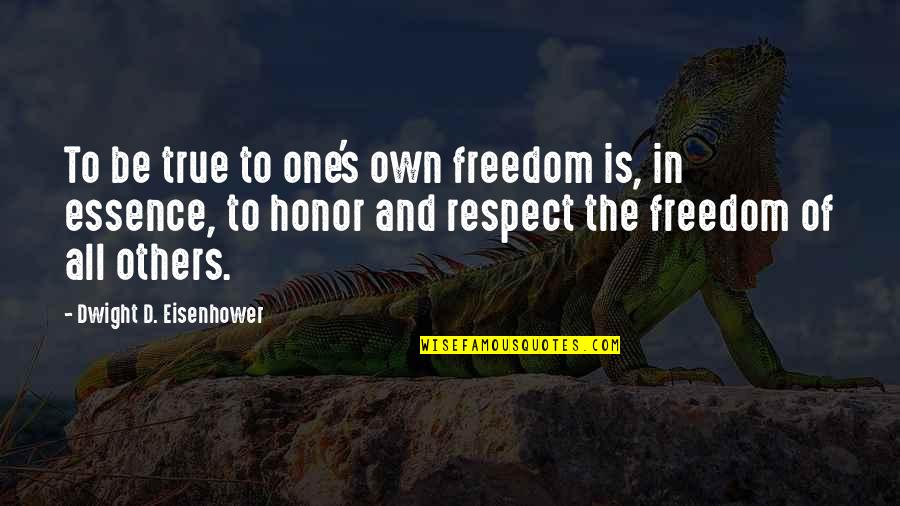Biting Lips Quotes By Dwight D. Eisenhower: To be true to one's own freedom is,
