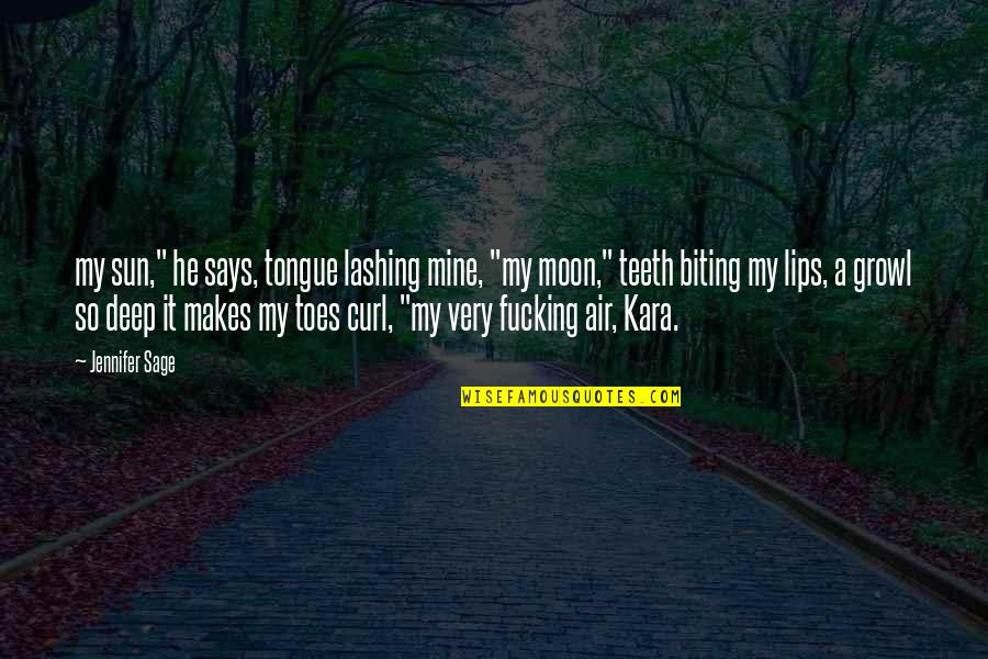 "Biting Lips Quotes By Jennifer Sage: my sun,"" he says, tongue lashing mine, ""my"