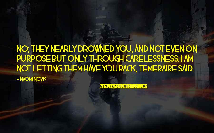 Biting Lips Quotes By Naomi Novik: No; they nearly drowned you, and not even