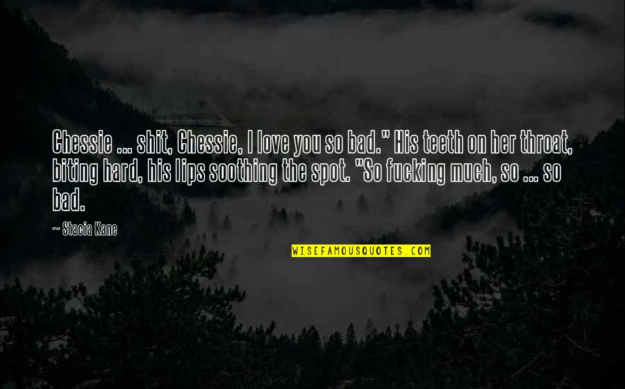 Biting Lips Quotes By Stacia Kane: Chessie ... shit, Chessie, I love you so