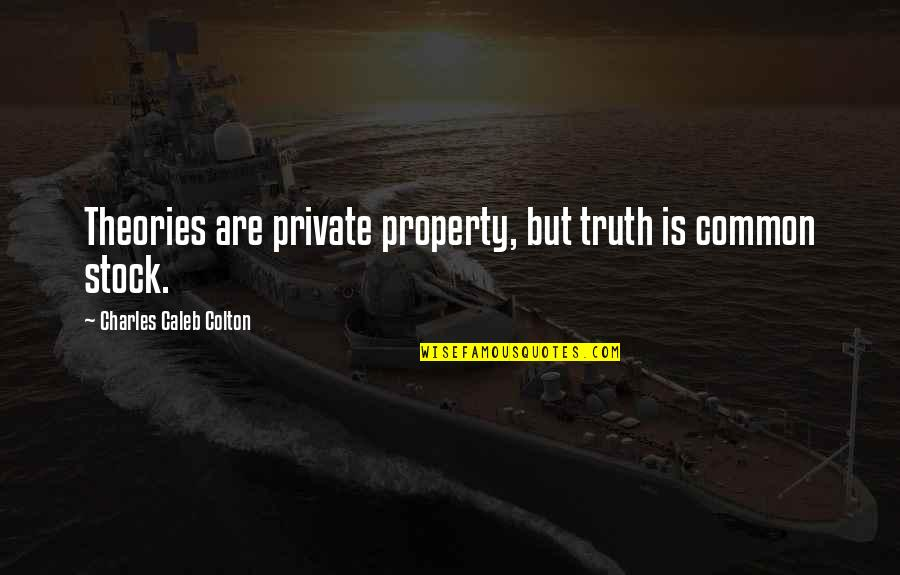 Bitores Mendez Quotes By Charles Caleb Colton: Theories are private property, but truth is common