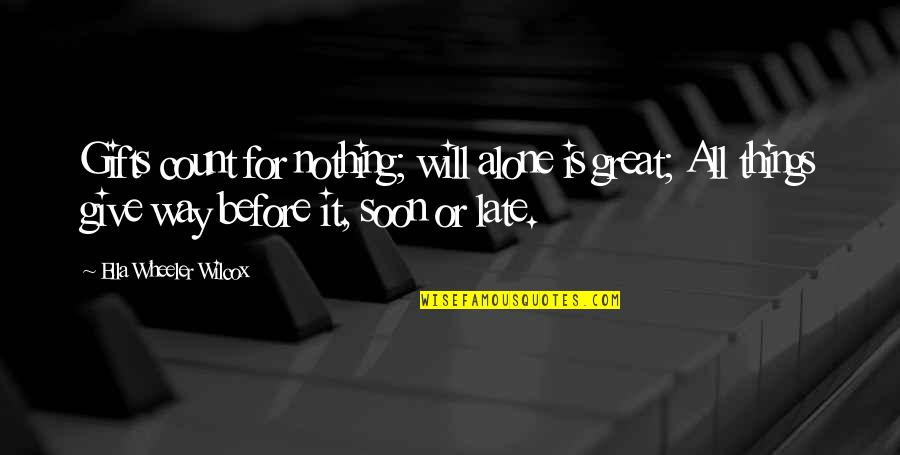 Bitores Mendez Quotes By Ella Wheeler Wilcox: Gifts count for nothing; will alone is great;