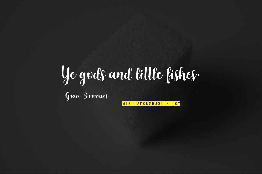 Bitores Mendez Quotes By Grace Burrowes: Ye gods and little fishes.