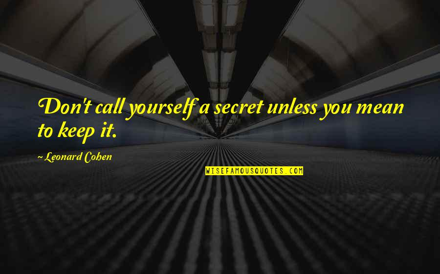 Bitores Mendez Quotes By Leonard Cohen: Don't call yourself a secret unless you mean