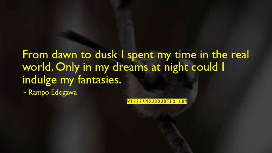 Bitores Mendez Quotes By Rampo Edogawa: From dawn to dusk I spent my time