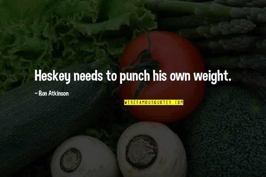 Bitores Mendez Quotes By Ron Atkinson: Heskey needs to punch his own weight.