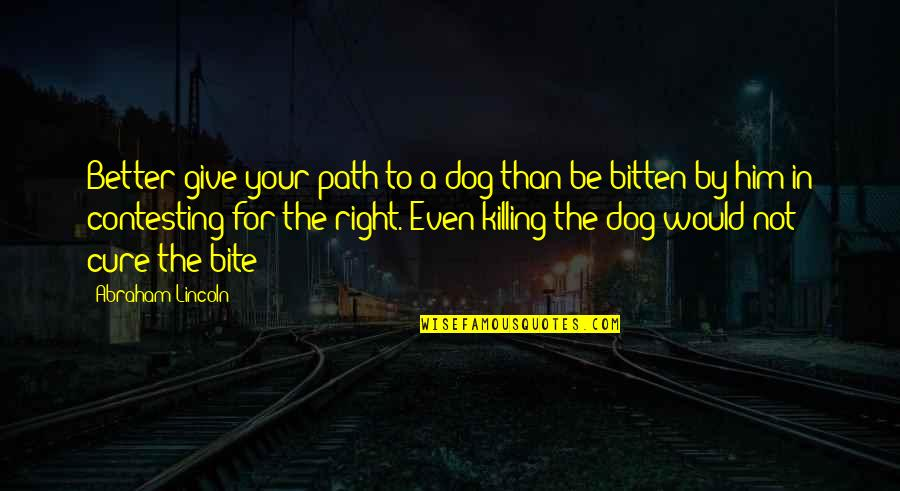 Bitten Quotes By Abraham Lincoln: Better give your path to a dog than