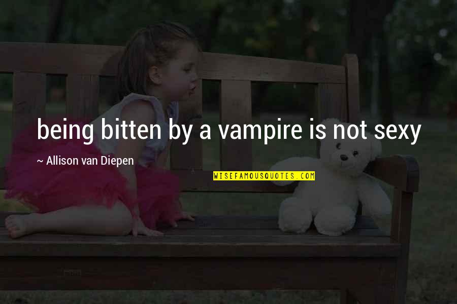 Bitten Quotes By Allison Van Diepen: being bitten by a vampire is not sexy