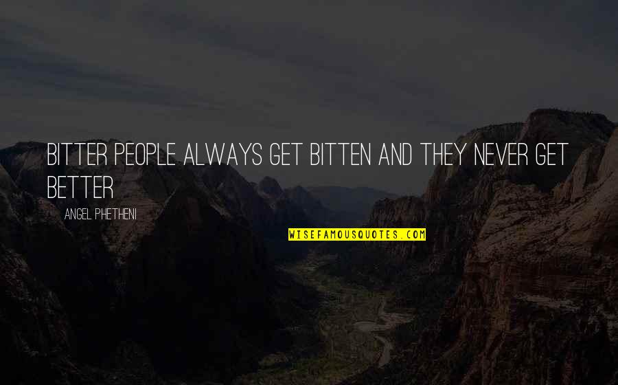 Bitten Quotes By Angel Phetheni: Bitter people always get bitten and they never