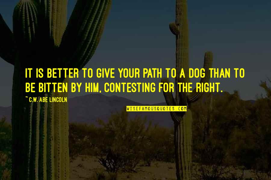Bitten Quotes By C.W. Abe Lincoln: It is better to give your path to