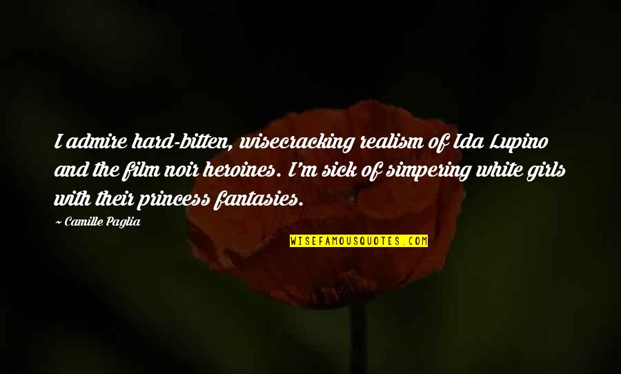 Bitten Quotes By Camille Paglia: I admire hard-bitten, wisecracking realism of Ida Lupino