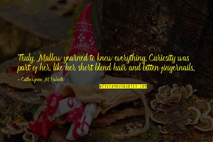 Bitten Quotes By Catherynne M Valente: Truly, Mallow yearned to know everything. Curiosity was