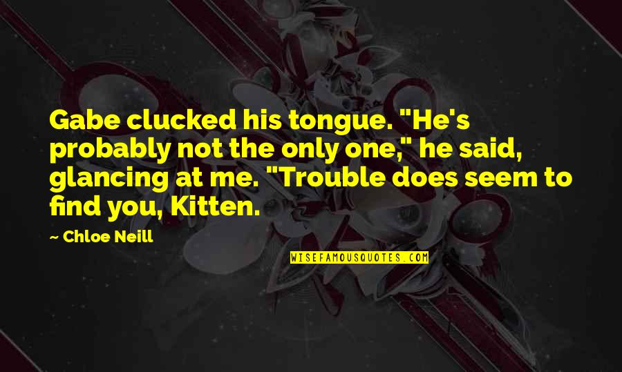 """Bitten Quotes By Chloe Neill: Gabe clucked his tongue. """"He's probably not the"""