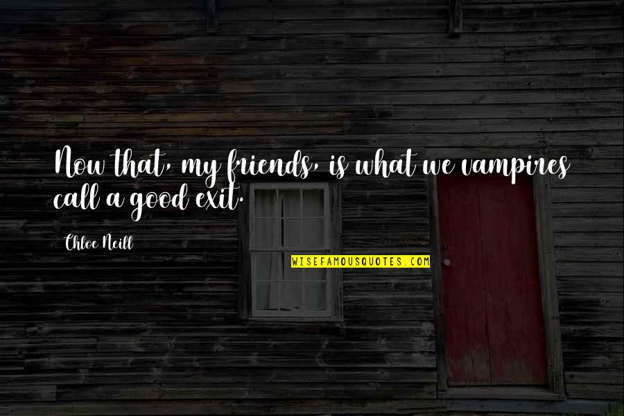 Bitten Quotes By Chloe Neill: Now that, my friends, is what we vampires