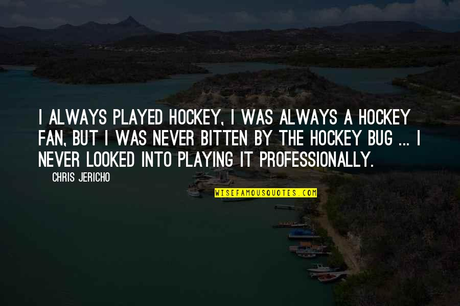 Bitten Quotes By Chris Jericho: I always played hockey, I was always a