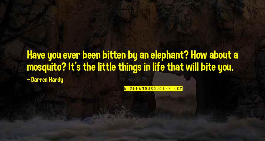 Bitten Quotes By Darren Hardy: Have you ever been bitten by an elephant?