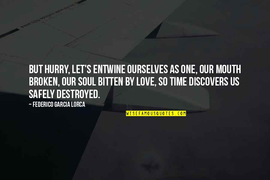 Bitten Quotes By Federico Garcia Lorca: But hurry, let's entwine ourselves as one, our