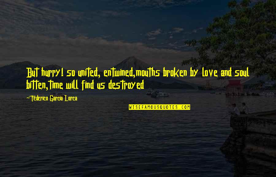 Bitten Quotes By Federico Garcia Lorca: But hurry! so united, entwined,mouths broken by love